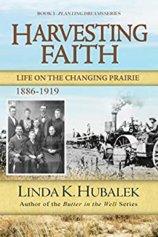 Harvesting Faith: Life on the Changing Prairie (Planting Dreams Series Book 3) by [Hubalek, Linda K.]