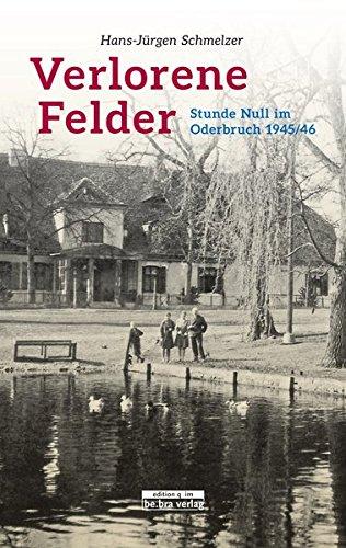 Verlorene Felder, Stunde Null im Oderbruch 1945/46
