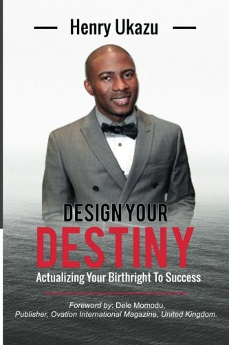 Design Your Destiny: Actualizing Your Birthright To Success
