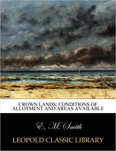 E. M. Smith - Crown Lands; Conditions Of Allotment And Areas Available