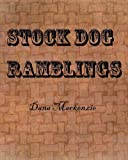 img - for Stock Dog Ramblings: Dana Mackenzie book / textbook / text book