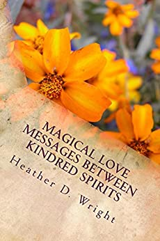 Magical Love Messages Between Kindred Spirits by [Wright, Heather D.]