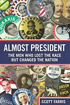 Almost President: The Men Who Lost the Race but Changed the Nation by [Farris, Scott]