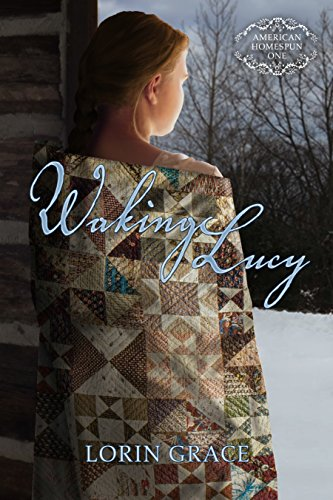 Waking Lucy (American Homespun Book 1) by [Grace, Lorin]