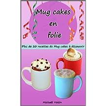 Mug cakes en folie: plus de 20 recettes de Mug cakes à découvrir (French Edition)