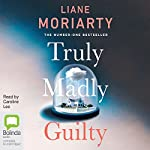 Truly Madly Guilty   Liane Moriarty