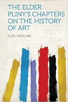 Book The Elder Pliny's Chapters on the History of Art (2013-01-28)