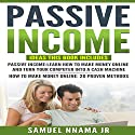 Passive Income: Ideas 2 Manuscripts Included, Passive Income and How to Make Money Online Audiobook by Samuel Nnama Jr Narrated by Nathan W Wood