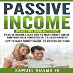 Passive Income: Ideas 2 Manuscripts Included, Passive Income and How to Make Money Online | Samuel Nnama Jr