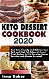 Keto Dessert Cookbook 2020: Best Keto-Friendly and Delicious Low Carb and High Fat Ketogenic Sweet Treat Recipes for Fat Burning, Energy Boosting and Disease Reversal