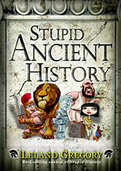 Stupid Ancient History (Stupid History) by [Gregory, Leland]