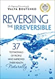 Reversing the Irreversible:37 Testimonials of People Who Improved Their Health Naturally by Valya Boutenko