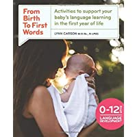 From Birth To First Words: Activities to Support Your Baby's Language Learning in the First Year of Life
