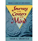 Journey to the Centers of the Mind : Toward a Science of Consciousness, Greenfield, Susan A., 0788157736