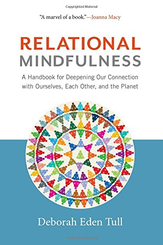 Relational Mindfulness: A Handbook for Deepening Our Connections with Ourselves, Each Other, and the Planet