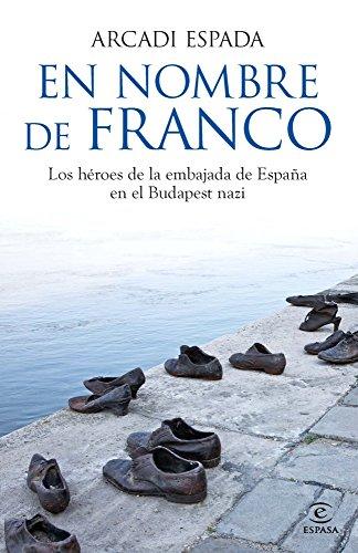 en-nombre-de-franco-los-heroes-de-la-embajada-de-espana-en-el-budapest-nazi-spanish-edition