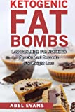 Ketogenic Fat Bombs: Low Carb, High Fat Nutritious Snacks and Desserts for Weight Loss (Delicious Low Carb, High Fat Recipes)
