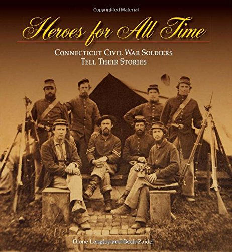 Heroes for All Time: Connecticut Civil War Soldiers Tell Their Stories (The Driftless Connecticut Series & Garnet Bo