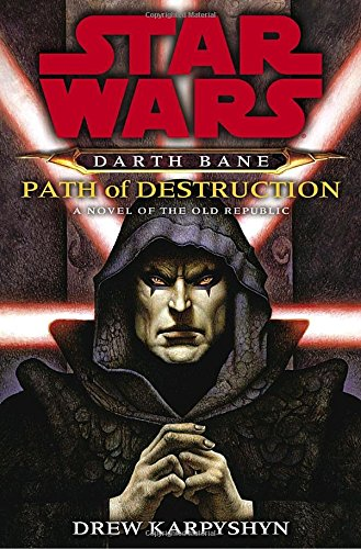 Path of Destruction: A Novel of the Old Republic (Star Wars: Darth Bane) (Star Wars The Old Republic Free)