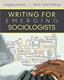 Writing for Sociology Majors : A Practical Approach, Harris, Angelique and Tyner-Mullings, Alia, 141299179X