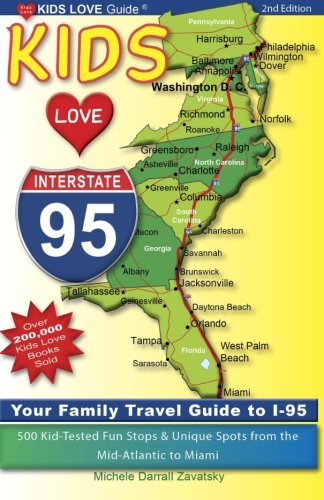 Kids Love I-95, 2nd Edition: Your Family Travel Guide to I-95. 500 Kid-Tested Fun Stops & Unique Spots from the Mid-
