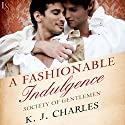 A Fashionable Indulgence: Society of Gentlemen, Book 1 Audiobook by K. J. Charles Narrated by Matthew Lloyd Davies