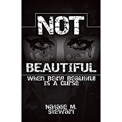 Not Beautiful; When Being Beautiful Is a Curse