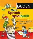 Duden - Mein Sprachspielbuch: Sprachförderung mit Liedern, Spielen und Reimen (DUDEN Kinderwissen Kindergarten)