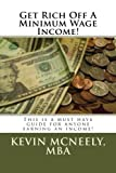 Get Rich off a Minimum Wage Income!, Kevin McNeely, 1494855739