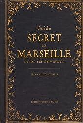 GUIDE SECRET DE MARSEILLE ET DE SES ENVIRONS