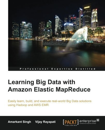 Learning Big Data with Amazon Elastic MapReduce by Amarkant Singh (2014-10-29)