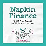 Napkin Finance: Build Your Wealth in 30 Seconds or Less