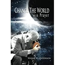 """Change The World with Prayer: How Jesus taught His disciples to pray - Another look at the """"Lord's Prayer"""""""