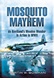 Mosquito Mayhem: de Havillands Wooden Wonder in Action in WWII