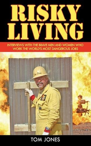 Read Online Risky Living: Interviews with the Brave Men and Women who Work the World's Most Dangerous Jobs ebook