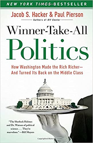 Winner-Take-All Politics: How Washington Made the Rich Richer--and Turned Its Back on the Middle Class: Jacob S. Hacker, Paul Pierson: 8601404519284: ...
