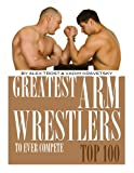 Greatest Arm Wrestlers to Ever Compete: Top 100