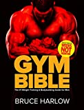 Gym Bible: The #1 Weight Training & Bodybuilding Guide for Men – Transform Your Body in Weeks, NOT Months!
