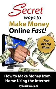 secret ways to make money online fast step by step plans for how to make money from