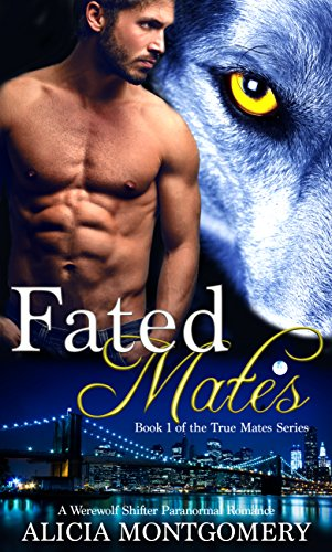 Fated Mates: Book 1 of the True Mates Series: A Werewolf Shifter Paranormal Romance (Wolf Adult Sexy)