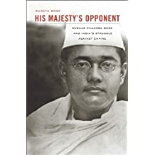 His Majesty's Opponent: Subhas Chandra Bose and India's Struggle Against Empire by Sugata Bose (2012-11-02)