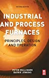 Industrial and Process Furnaces, Second Edition: Principles, Design and Operation, Barrie Jenkins, Peter Mullinger, 008099377X