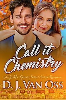 Call It Chemistry: A Golden Grove Series Small Town Sweet Romance by [Van Oss, D. J.]