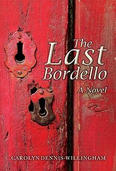 The Last Bordello: A Novel by [Dennis-Willingham, Carolyn]