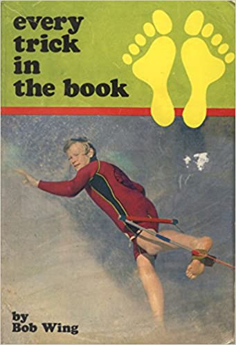 Every Trick in the Book: The Encyclopaedia of Barefoot Water Skiing