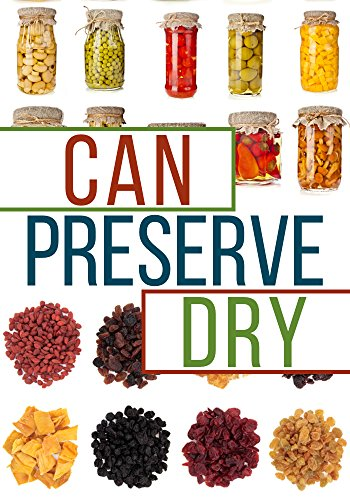 Can, Preserve, and Dry: A Beginners Guide To Canning, Preserving, and Dehydrating your Food by Brian Night