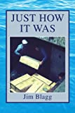 Just How It Was, Jim Blagg, 142574219X