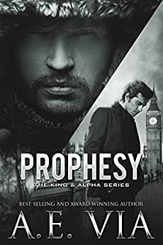 Prophesy (The King & Alpha Series Book 1) by [Via, A.E.]