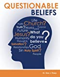 Questionable Beliefs: A book intended to build spiritual confidence in Christians so they will be able to answer questions about what they believe to people who sincerely want to know.