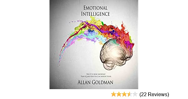 Amazon Com Emotional Intelligence Why It Is More Important Than Iq And How You Can Improve Yours Audible Audio Edition Allan Goldman Michael Stuhre